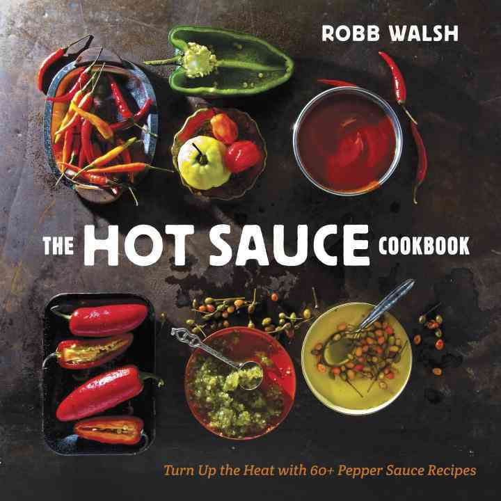 The Hot Sauce Cookbook By Walsh, Robb